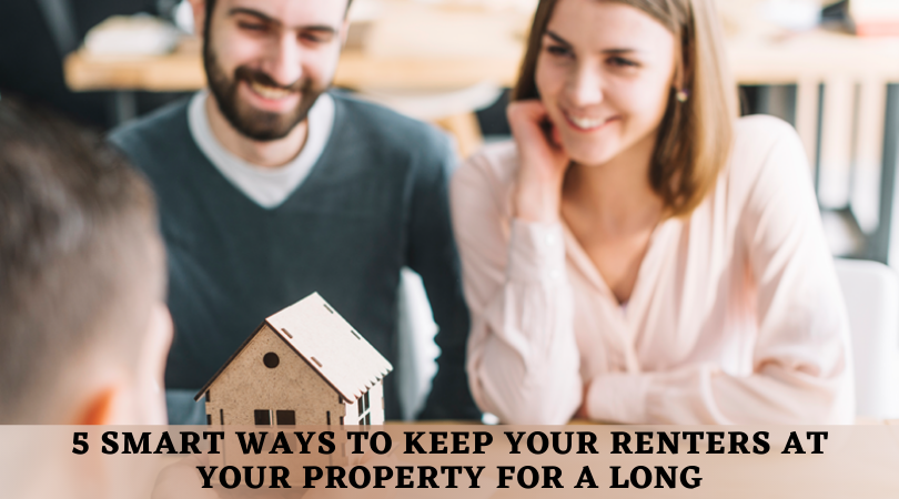 5 Smart Ways To Keep Your Renters At Your Property For A Long