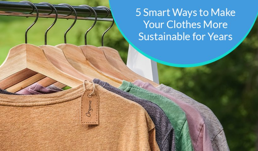5-Smart-Ways-to-Make-Your-Clothes-More-Sustainable-for-Years